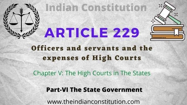 Article 229 of the Indian constitution. Officers and servants and the expenses of High Courts