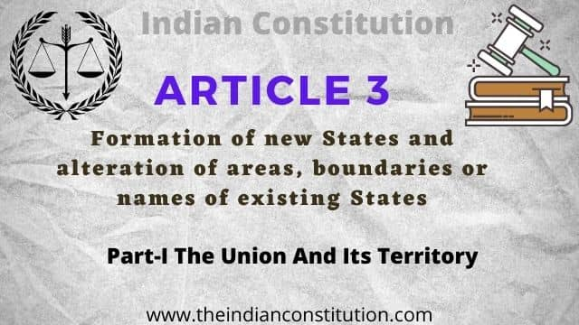 Article 3 of the Indian constitution Formation of new States and alteration of areas, boundaries or names of existing States