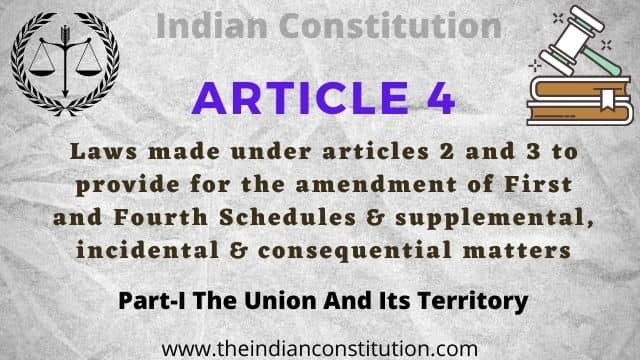 Article 4 of the Indian Constitution Laws made under articles 2 and article 3 to provide for the amendment of the First and the Fourth Schedules
