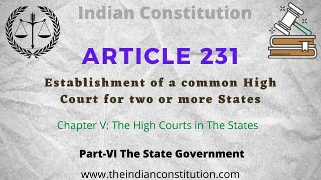 Article 231 of the Indian constitution Establishment of a common High Court for two or more States