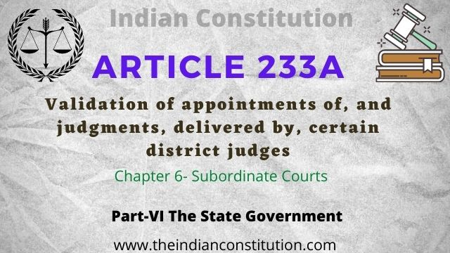 Article 233A: Validation of appointments of, and judgments, etc., delivered by, certain district judges in The Indian constitution