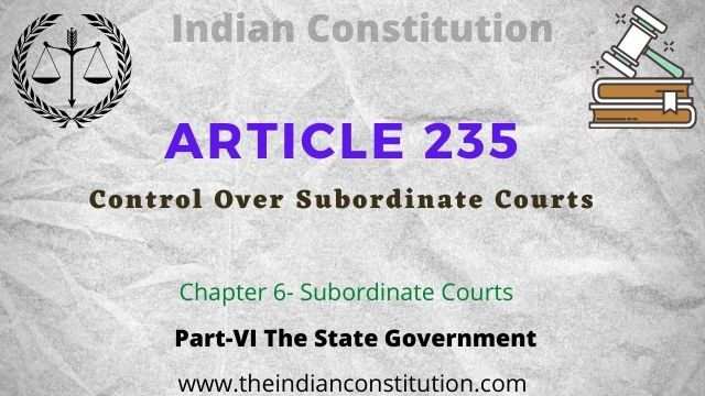 Article 235 of the Indian constitution Control over subordinate courts