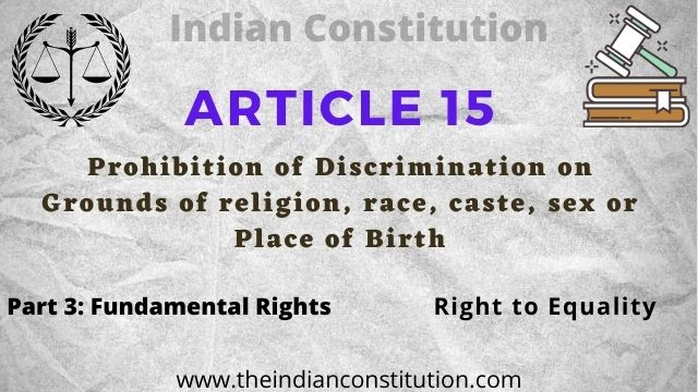 Article 15 of the Indian constitution Prohibition of Discrimination on Grounds of religion, race, caste, sex or Place of Birth