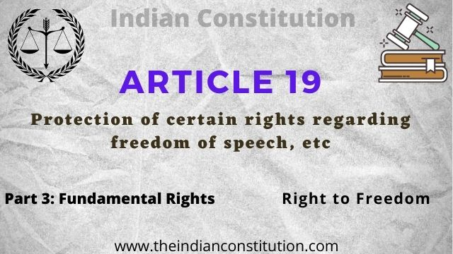 Article 19 of the Indian constitution Protection of certain rights regarding freedom of speech, etc