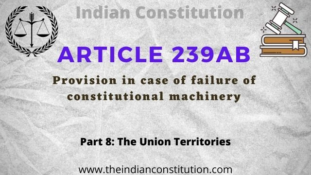 Article 239AB of the Indian constitution Provision in case of failure of constitutional machinery