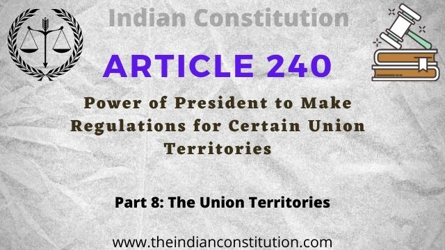 Article 240 of The Indian constitution Power of President to make regulations for certain Union territories