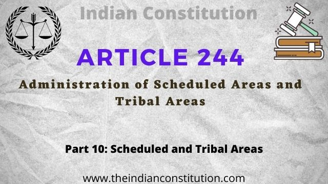 article 244 of the Indian constitution Administration of Scheduled Areas and tribal areas