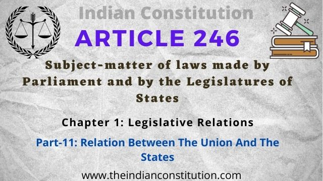 constitution of India Article 246 Subject-matter of laws made by Parliament and by the Legislatures of States