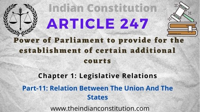 Article 247 of the Indian constitution Power of Parliament to provide for the establishment of certain additional courts