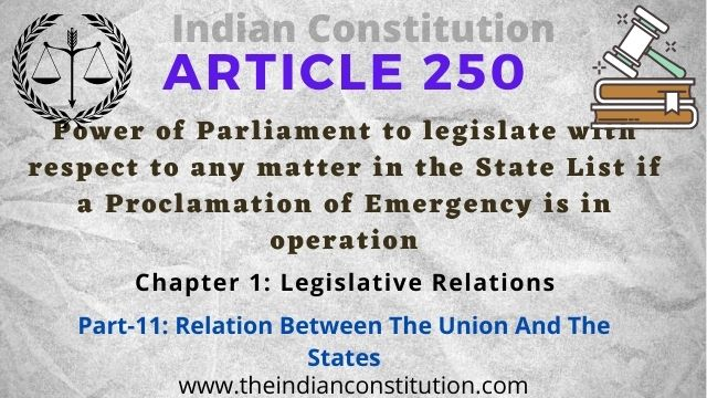 Article 250 Power of Parliament to legislate with respect to any matter in the State List if a Proclamation of Emergency is in operation