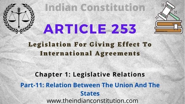Article 253 of the Indian constitution Legislation For Giving Effect To International Agreements