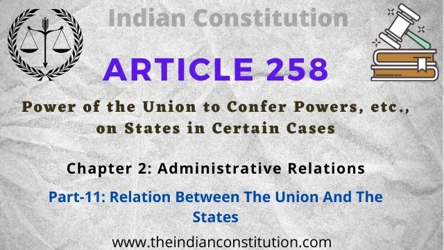 Article 258 Power of the Union to confer powers, etc., on States in certain cases
