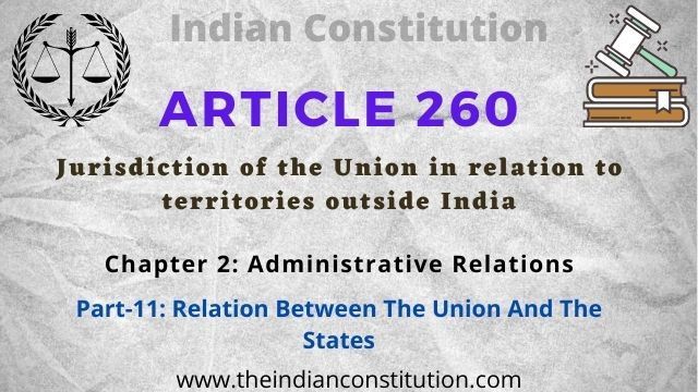 Article 260 Jurisdiction of the Union in relation to territories outside India