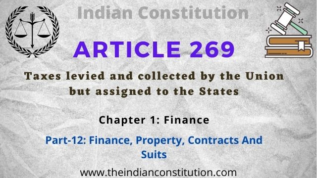 Article 269 of the Indian constitution Taxes levied and collected by the Union but assigned to the States