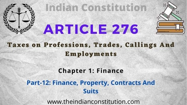 Article 276 of the Indian constitution Taxes on Professions, Trades, Callings And Employments