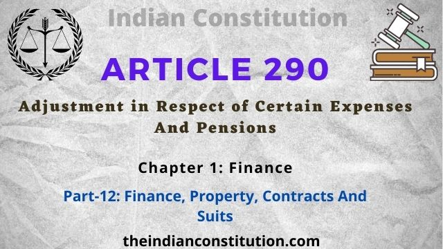Article 290 Adjustment in Respect of Certain Expenses And Pensions