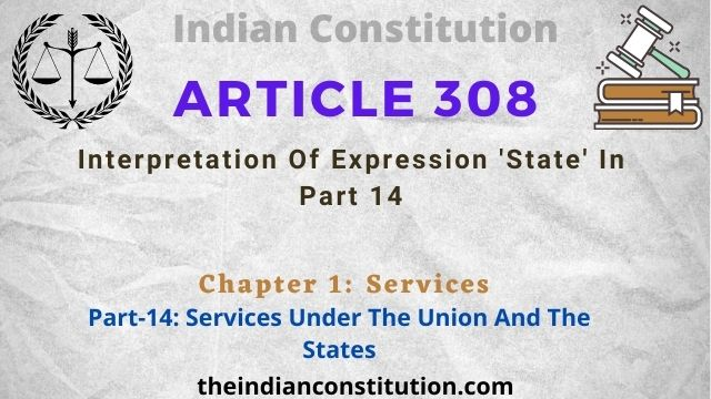 Article 308: Interpretation Of Expression 'State' In Part 14