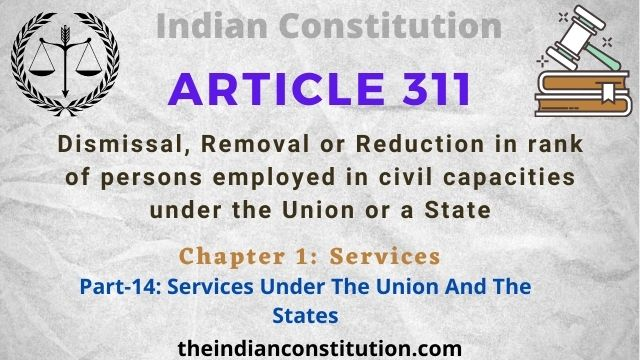 Article 311: Dismissal Or Removal Of Persons Employed In Civil Capacities