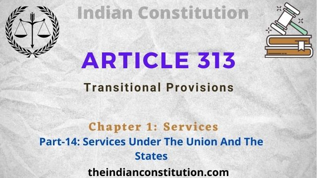Article 313 & 314 Transitional Provisions