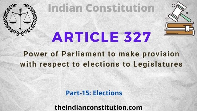 Article 327 Power of Parliament To Make Provision W.R.T. Elections