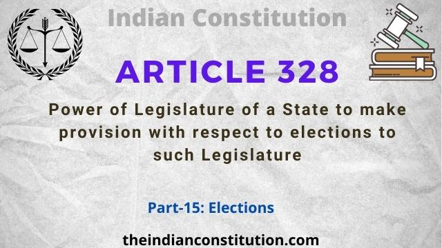 Article 328:  State Legislature Power To Make Provision wrt. Elections