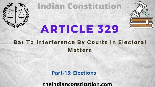 Article 329: Bar To Interference By Courts In Electoral Matters